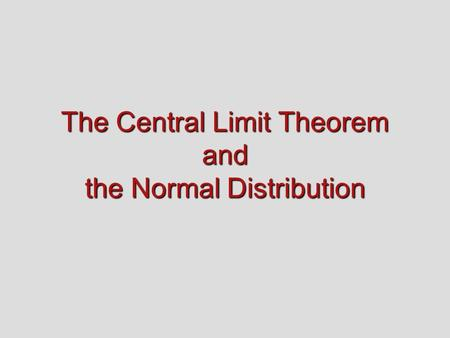 The Central Limit Theorem and the Normal Distribution.