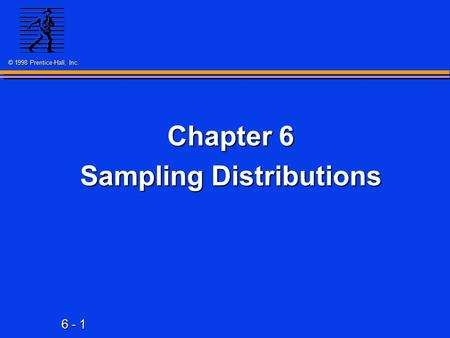 6 - 1 © 1998 Prentice-Hall, Inc. Chapter 6 Sampling Distributions.