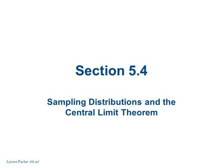 Section 5.4 Sampling Distributions and the Central Limit Theorem Larson/Farber 4th ed.