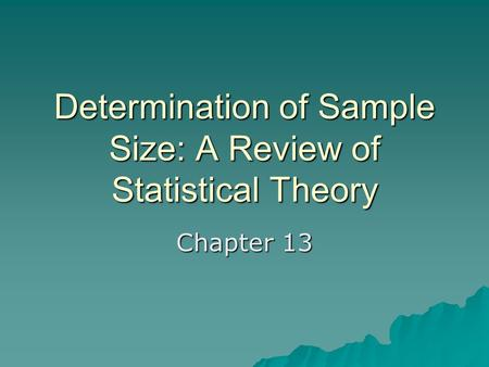 Determination of Sample Size: A Review of Statistical Theory Chapter 13.