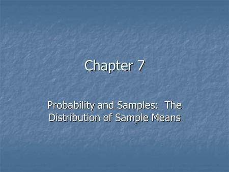 Chapter 7 Probability and Samples: The Distribution of Sample Means.