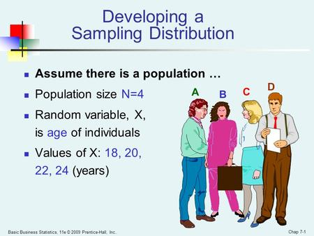 Basic Business Statistics, 11e © 2009 Prentice-Hall, Inc.. Chap 7-1 Developing a Sampling Distribution Assume there is a population … Population size N=4.