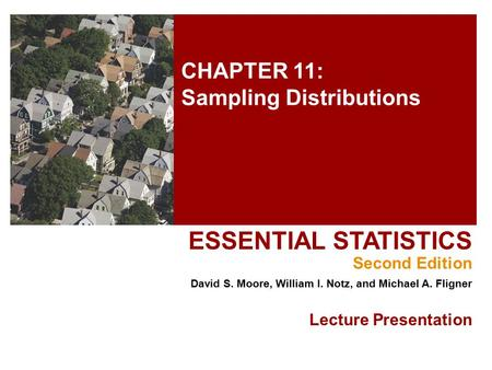 CHAPTER 11: Sampling Distributions ESSENTIAL STATISTICS Second Edition David S. Moore, William I. Notz, and Michael A. Fligner Lecture Presentation.