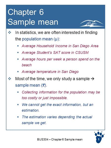 BUS304 – Chapter 6 Sample mean1 Chapter 6 Sample mean  In statistics, we are often interested in finding the population mean (µ):  Average Household.