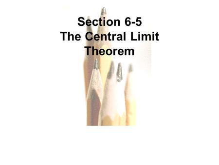 Slide Slide 1 Section 6-5 The Central Limit Theorem.