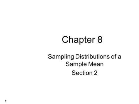 1 Chapter 8 Sampling Distributions of a Sample Mean Section 2.