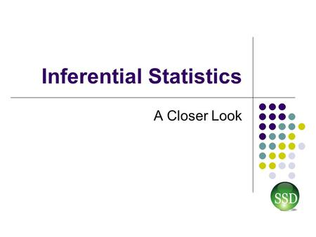 "Inferential Statistics A Closer Look. Analyze Phase2 Nature of Inference in·fer·ence (n.) ""The act or process of deriving logical conclusions from premises."