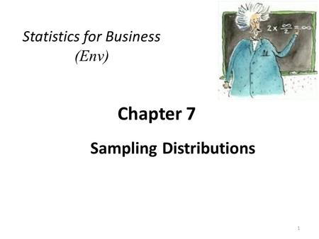 Chapter 7 Sampling Distributions Statistics for Business (Env) 1.