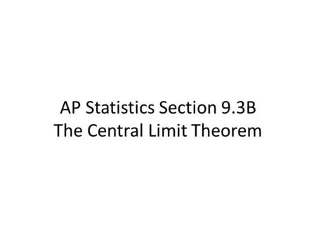 AP Statistics Section 9.3B The Central Limit Theorem.