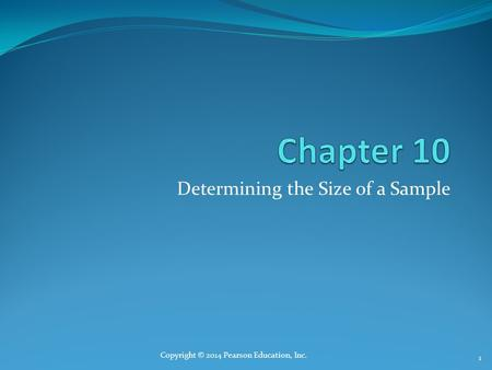 Determining the Size of a Sample 1 Copyright © 2014 Pearson Education, Inc.