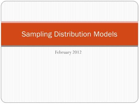 February 2012 Sampling Distribution Models. Drawing Normal Models For cars on I-10 between Kerrville and Junction, it is estimated that 80% are speeding.
