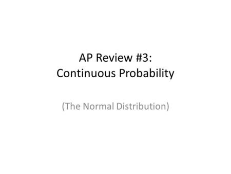 AP Review #3: Continuous Probability (The Normal Distribution)