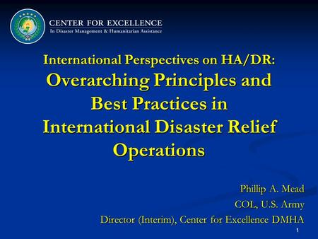 International Perspectives on HA/DR: Overarching Principles and Best Practices in International Disaster Relief Operations TITLE: International Perspectives.