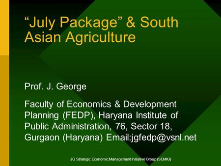 """July Package"" & South Asian Agriculture Prof. J. George Faculty of Economics & Development Planning (FEDP), Haryana Institute of Public Administration,"