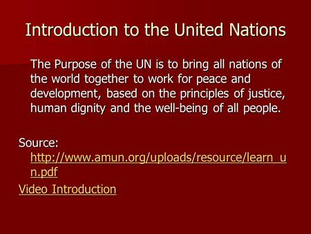 Introduction to the United Nations The Purpose of the UN is to bring all nations of the world together to work for peace and development, based on the.