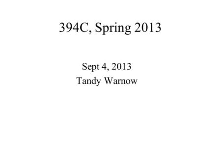 394C, Spring 2013 Sept 4, 2013 Tandy Warnow. DNA Sequence Evolution AAGACTT TGGACTTAAGGCCT -3 mil yrs -2 mil yrs -1 mil yrs today AGGGCATTAGCCCTAGCACTT.