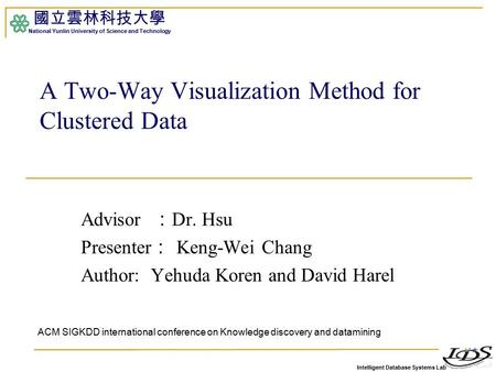 Intelligent Database Systems Lab 國立雲林科技大學 National Yunlin University of Science and Technology Advisor : Dr. Hsu Presenter : Keng-Wei Chang Author: Yehuda.