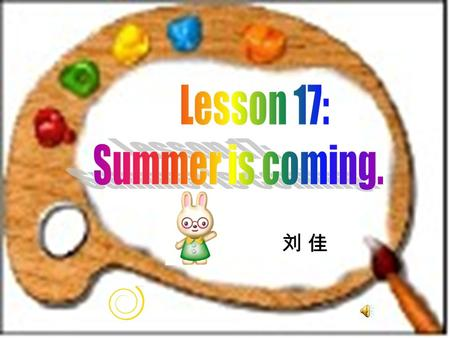 刘 佳刘 佳. 1 How many seasons are there in a year ? 2 How's the weather in the different seasons? 3 What happens to trees in the different seasons?