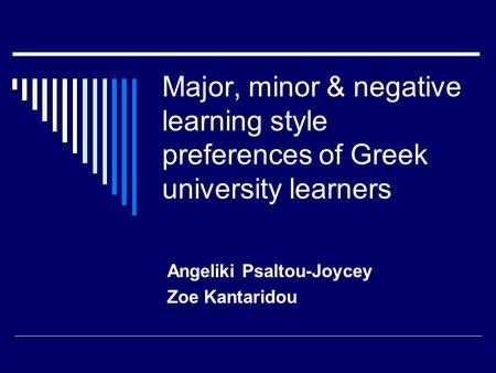 Major, minor & negative learning style preferences of Greek university learners Angeliki Psaltou-Joycey Zoe Kantaridou.