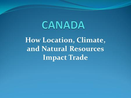 How Location, Climate, and Natural Resources Impact Trade