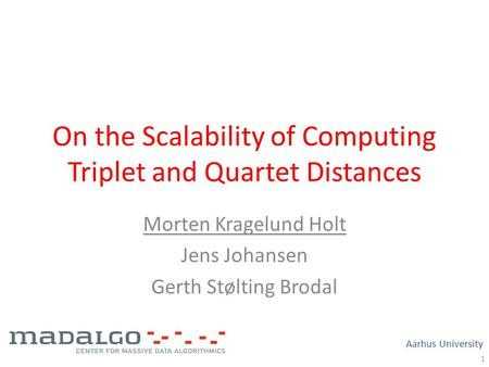 On the Scalability of Computing Triplet and Quartet Distances Morten Kragelund Holt Jens Johansen Gerth Stølting Brodal 1 Aarhus University.