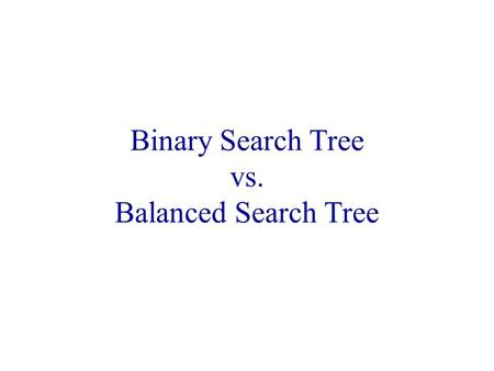 Binary Search Tree vs. Balanced Search Tree. Why care about advanced implementations? Same entries, different insertion sequence: 10,20,30,40,50,60,70,