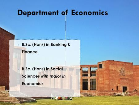 Department of Economics  B.Sc. (Hons) in Banking & Finance  B.Sc. (Hons) in Social Sciences with major in Economics.