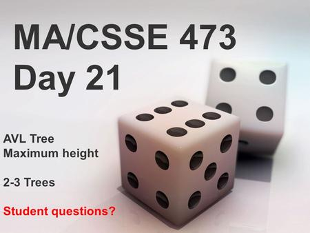 MA/CSSE 473 Day 21 AVL Tree Maximum height 2-3 Trees Student questions?