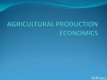 "AGR#403. INTRODUCTION AGRICULTURE ???? ""Cultivation & production of crops and livestock products"" ""Field-dependent production of food, fodder & industrial."