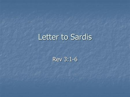 Letter to Sardis Rev 3:1-6. Outline of Revelation Preparation of the Prophet: His Past Vision (1:1 – 20) Preparation of the Prophet: His Past Vision (1:1.