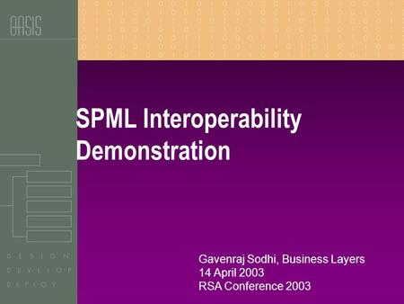 SPML Interoperability Demonstration Gavenraj Sodhi, Business Layers 14 April 2003 RSA Conference 2003.