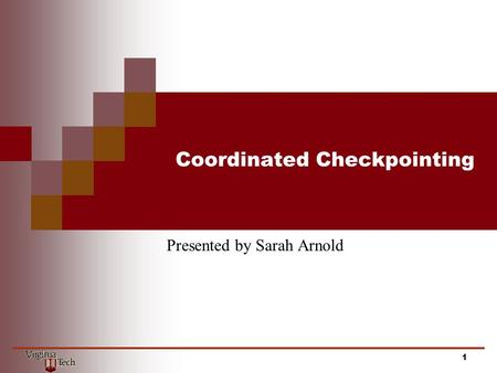 Coordinated Checkpointing Presented by Sarah Arnold 1.