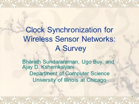 1 Clock Synchronization for Wireless Sensor Networks: A Survey Bharath Sundararaman, Ugo Buy, and Ajay D. Kshemkalyani Department of Computer Science University.