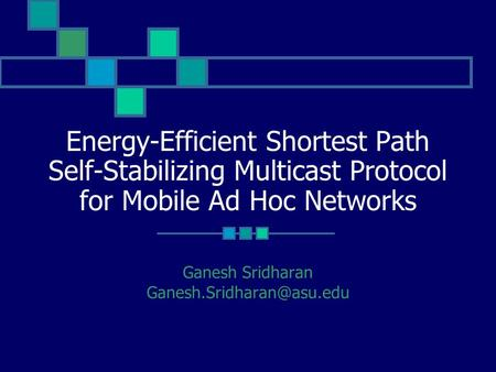 Energy-Efficient Shortest Path Self-Stabilizing Multicast Protocol for Mobile Ad Hoc Networks Ganesh Sridharan