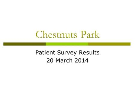 Chestnuts Park Patient Survey Results 20 March 2014.