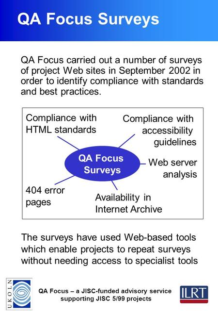 QA Focus – a JISC-funded advisory service supporting JISC 5/99 projects QA Focus Surveys QA Focus carried out a number of surveys of project Web sites.