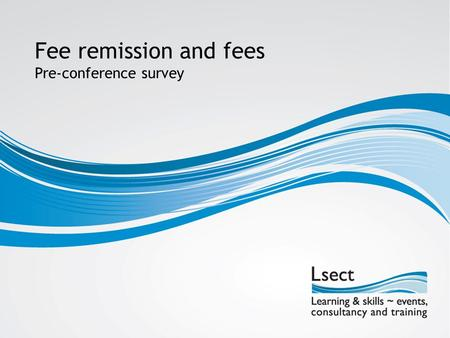 Fee remission and fees Pre-conference survey. Pre-conference survey Q1. Which kind of organisation do you work for? Q2. Are you attending the Adult Funding.
