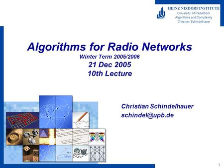 1 HEINZ NIXDORF INSTITUTE University of Paderborn Algorithms and Complexity Christian Schindelhauer Algorithms for Radio Networks Winter Term 2005/2006.