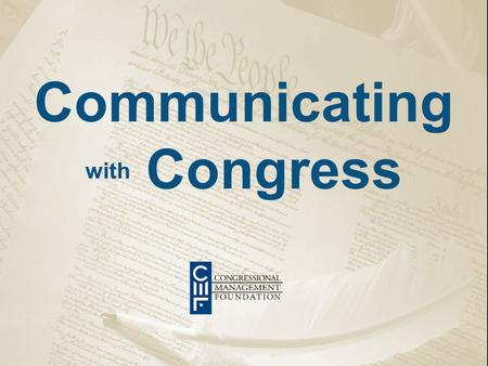 Communicating with Congress. 30 years working with Members & staff  Research, training, consulting, publications Communications integral to CMF's mission.