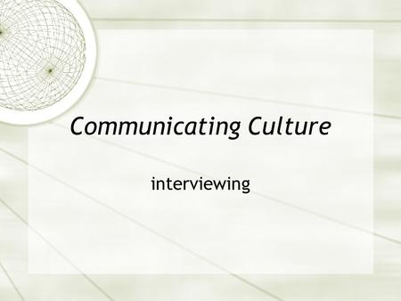 Communicating Culture interviewing. Interviewing: Definition  Interviewing is a meeting of two persons to exchange information and ideas through questions.