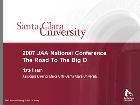 2007 JAA National Conference The Road To The Big O Nate Hearn Associate Director Major Gifts-Santa Clara University.