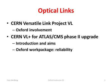 Optical Links CERN Versatile Link Project VL – Oxford involvement CERN VL+ for ATLAS/CMS phase II upgrade – Introduction and aims – Oxford workpackage:
