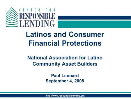 Latinos and Consumer Financial Protections National Association for Latino Community Asset Builders Paul Leonard September.