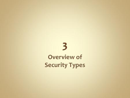 Overview of Security Types. 3-2 Basic TypesMajor Subtypes Interest-bearing Money market instruments Fixed-income securities Equities Common stock Preferred.