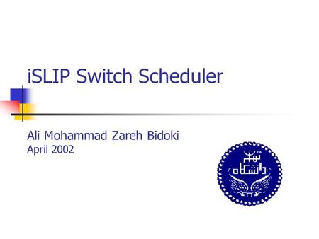 ISLIP Switch Scheduler Ali Mohammad Zareh Bidoki April 2002.