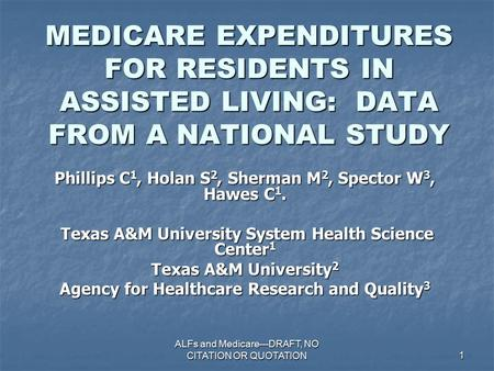 ALFs and Medicare---DRAFT, NO CITATION OR QUOTATION 1 MEDICARE EXPENDITURES FOR RESIDENTS IN ASSISTED LIVING: DATA FROM A NATIONAL STUDY Phillips C 1,