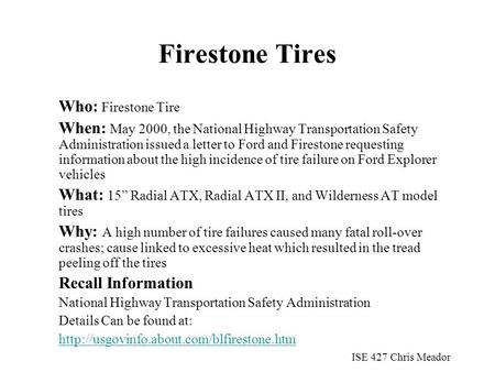 Firestone Tires Who: Firestone Tire When: May 2000, the National Highway Transportation Safety Administration issued a letter to Ford and Firestone requesting.