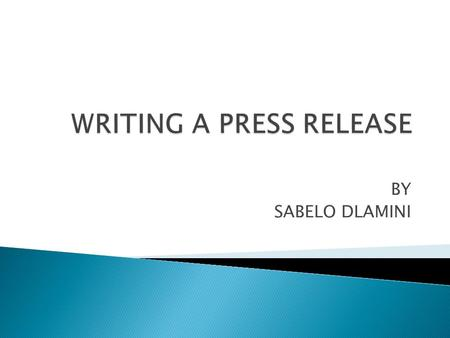 BY SABELO DLAMINI.  A press release is a summary of facts about a programme or issue on which you want media attention.