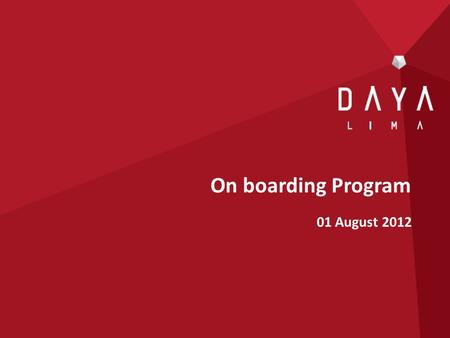 On boarding Program 01 August 2012. AGENDA Our Vision and Values OBJECTIVE To welcome everyone as part of Daya Lima family To have a clear understanding.