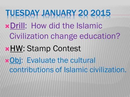  Drill: How did the Islamic Civilization change education?  HW: Stamp Contest  Obj: Evaluate the cultural contributions of Islamic civilization.